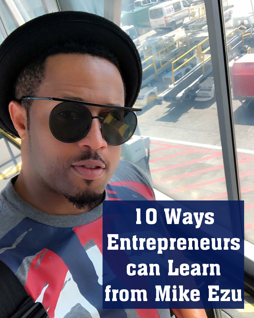 10 Ways Entrepreneurs Can Learn from Mike Ezu