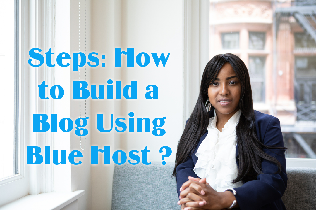Steps: How to Build a Blog Using Bluehost?
