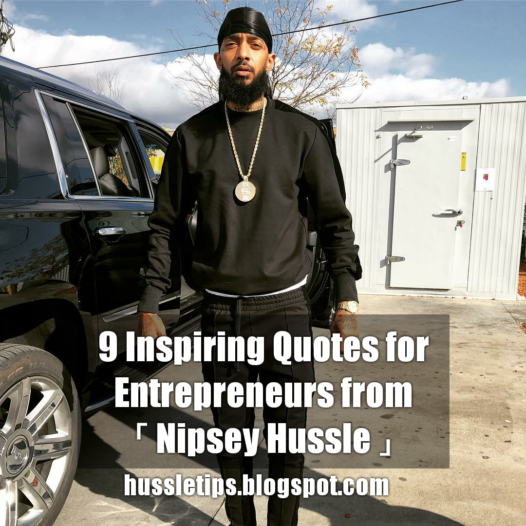 9 Inspiring Quotes for Entrepreneurs from Nipsey Hussle